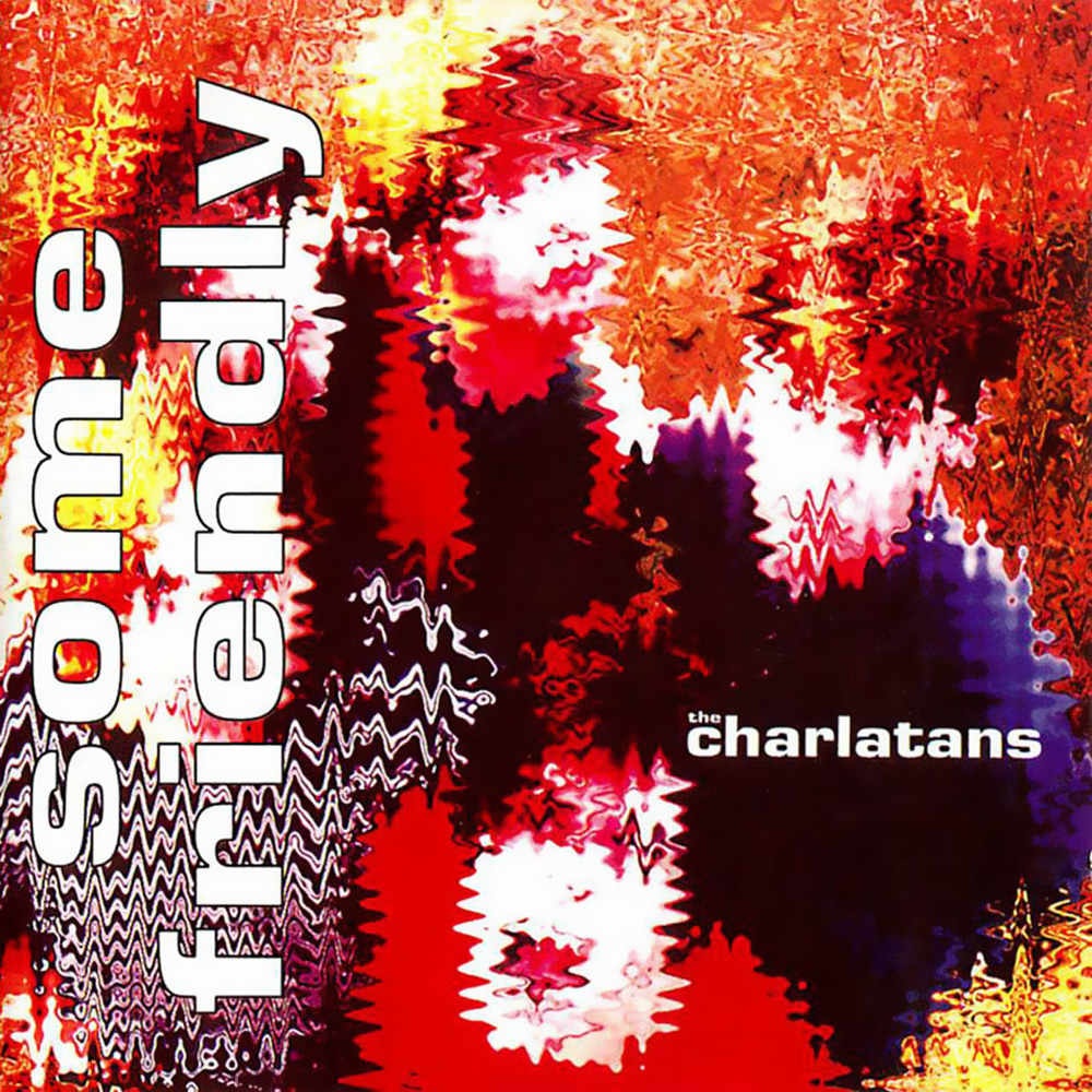 The Charlatans - Some Friendly